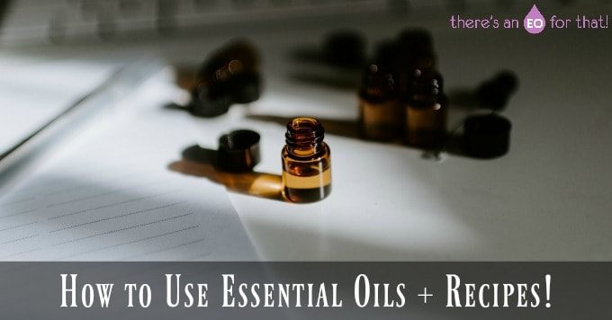 How to Use Essential Oils + Recipes!