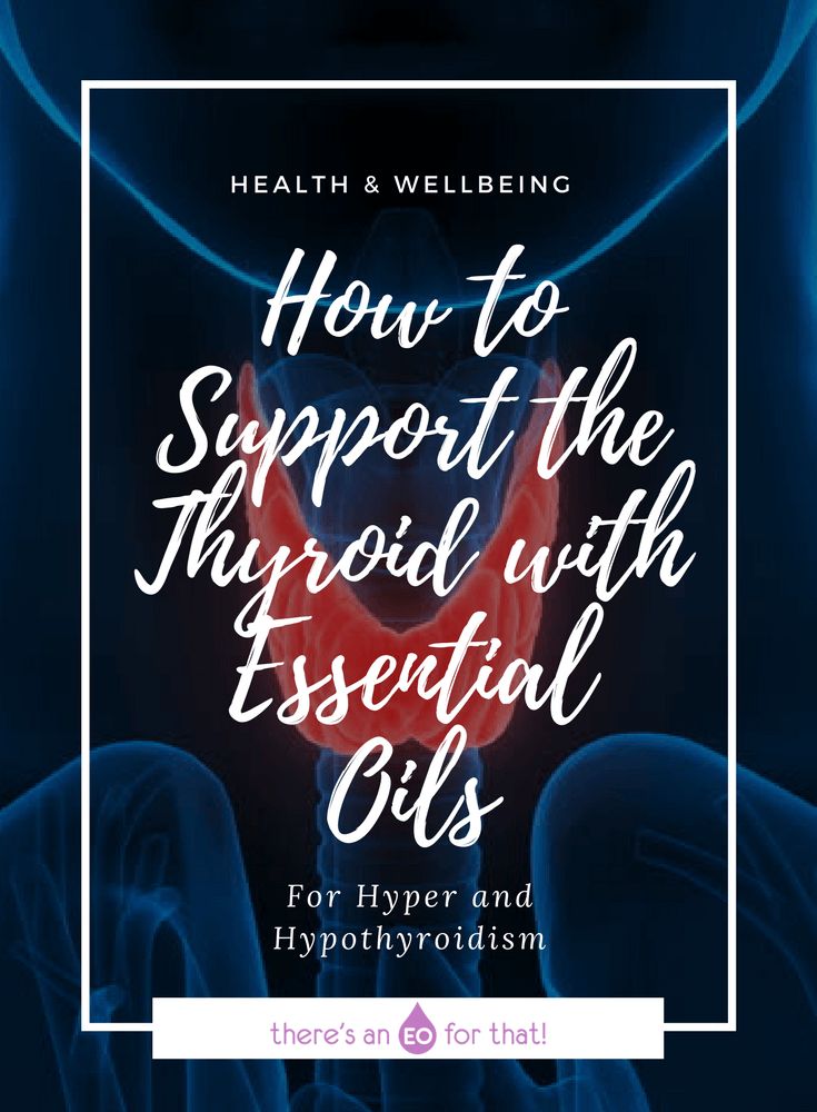 How to Support the Thyroid with Essential Oils - learn how to use essential oils for hyperthyroidism and hypothyroidism.