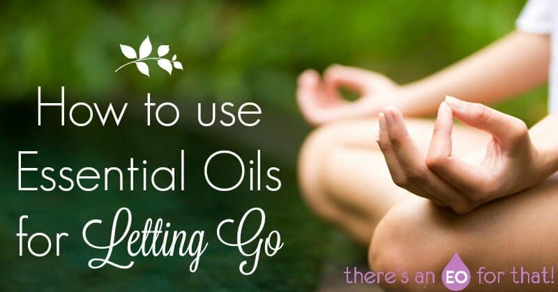essential oils for letting go