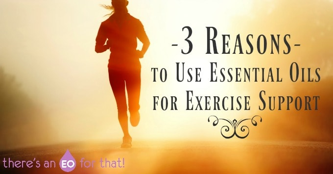 3 Reasons to Use Essential Oils for Exercise Support