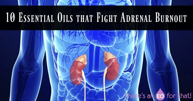 10 Essential Oils that Fight Adrenal Burnout
