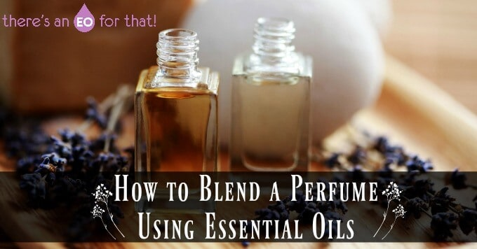 How to Blend a Perfume Using Essential Oils