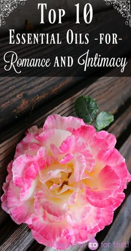 Top 10 Essential Oils for Romance and Intimacy - Ignite your Valentine's Day with essential oils.