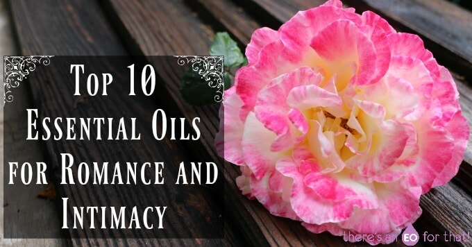 Top 10 Essential Oils for Romance and Intimacy