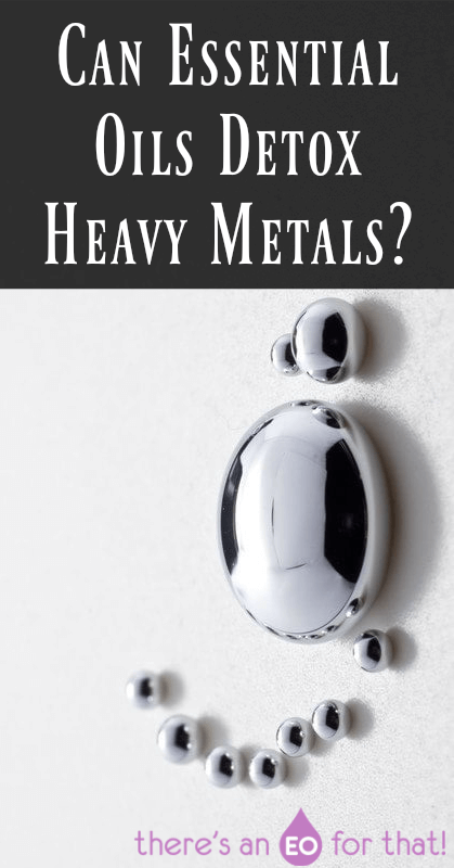 Can Essential Oils Detox Heavy Metals?