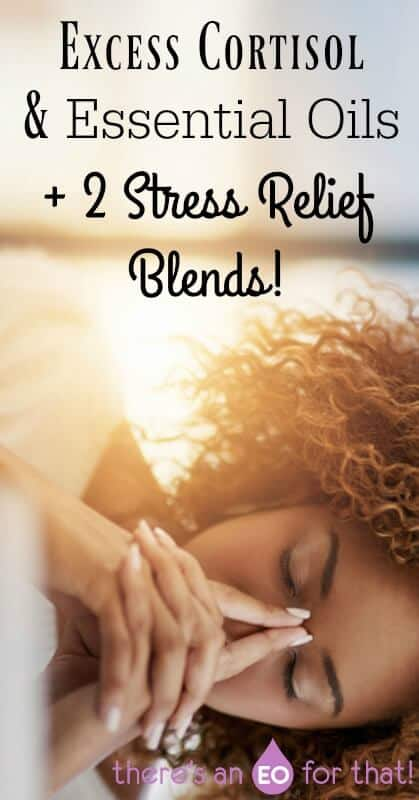 Excess Cortisol and Essential Oils + 2 Stress Relief Blends for combating high cortisol!