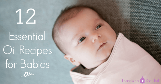 12 Essential Oil Recipes for Babies