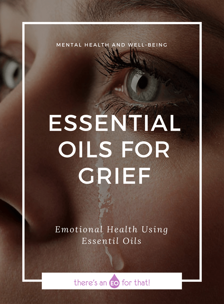 Essential Oils for Grief - Learn which essential oils are best for feelings of grief, loss, anger, frustration, abandonment, remorse, regret, and many other emotions associated with the death of a loved one.