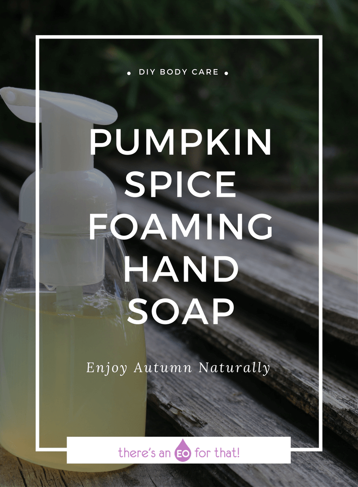 Pumpkin Spice Foaming Hand Soap - Learn how to make foaming hand soap using castile soap and essential oils. #essentialoils #soaprecipe
