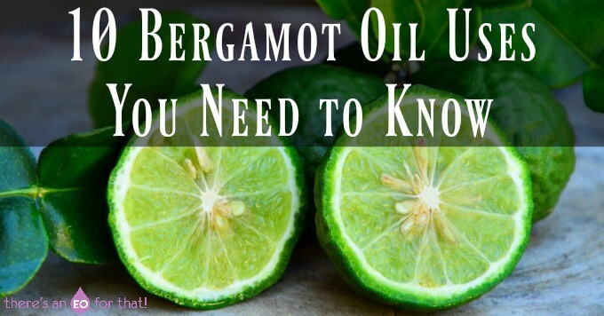 10 Bergamot Oil Uses You Need to Know