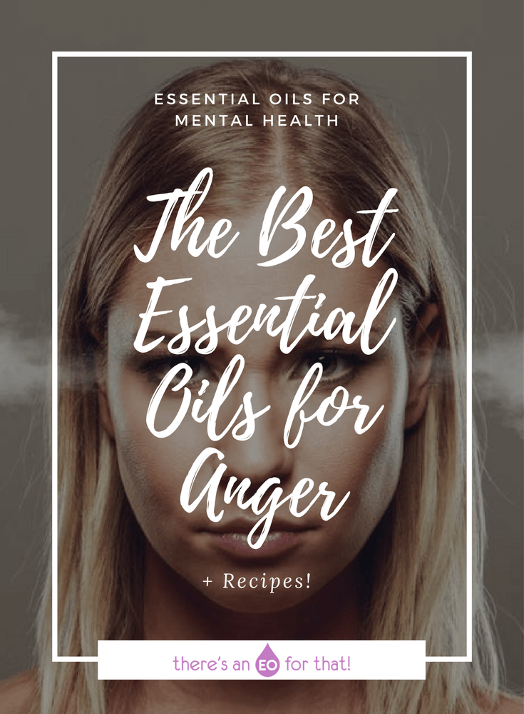 The Best Essential Oils for Anger - Learn which essential oils can help you stave off anger, cope, and release unexpressed anger.