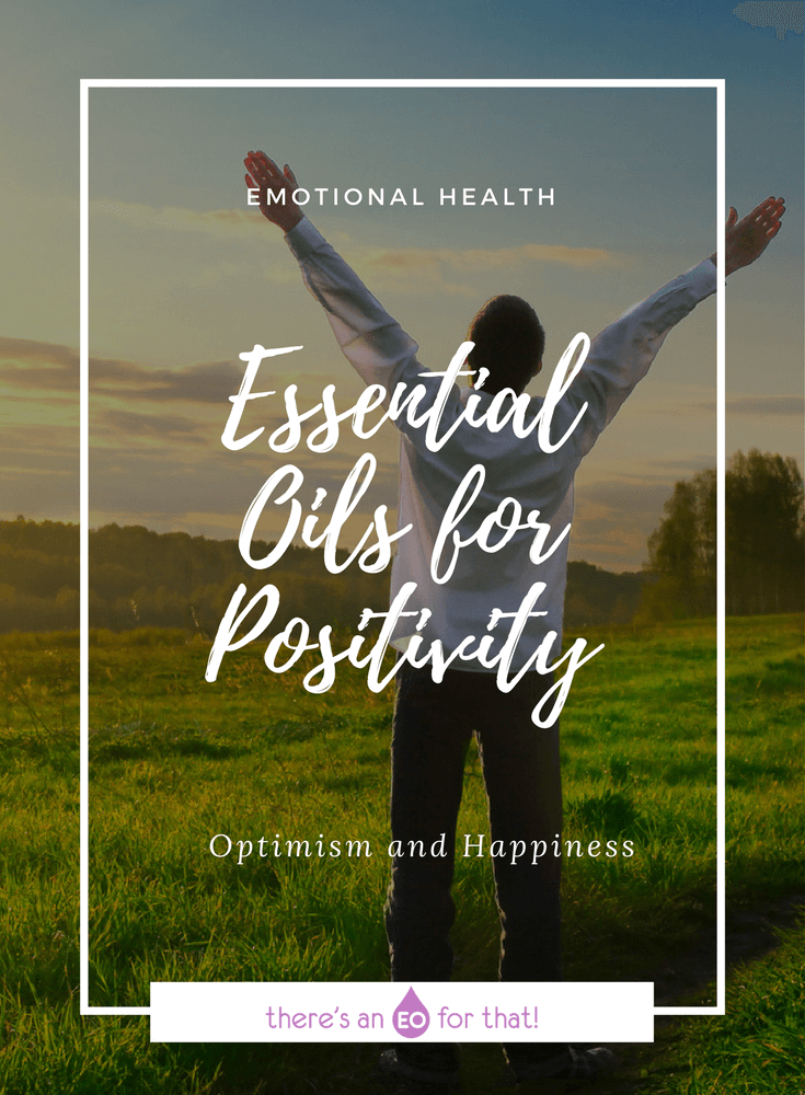 Essential Oils for Positivity - Learn how to use essential oils for building a positive outlook on almost every situation so that you can reclaim optimism and happiness in your life and in your relationships.