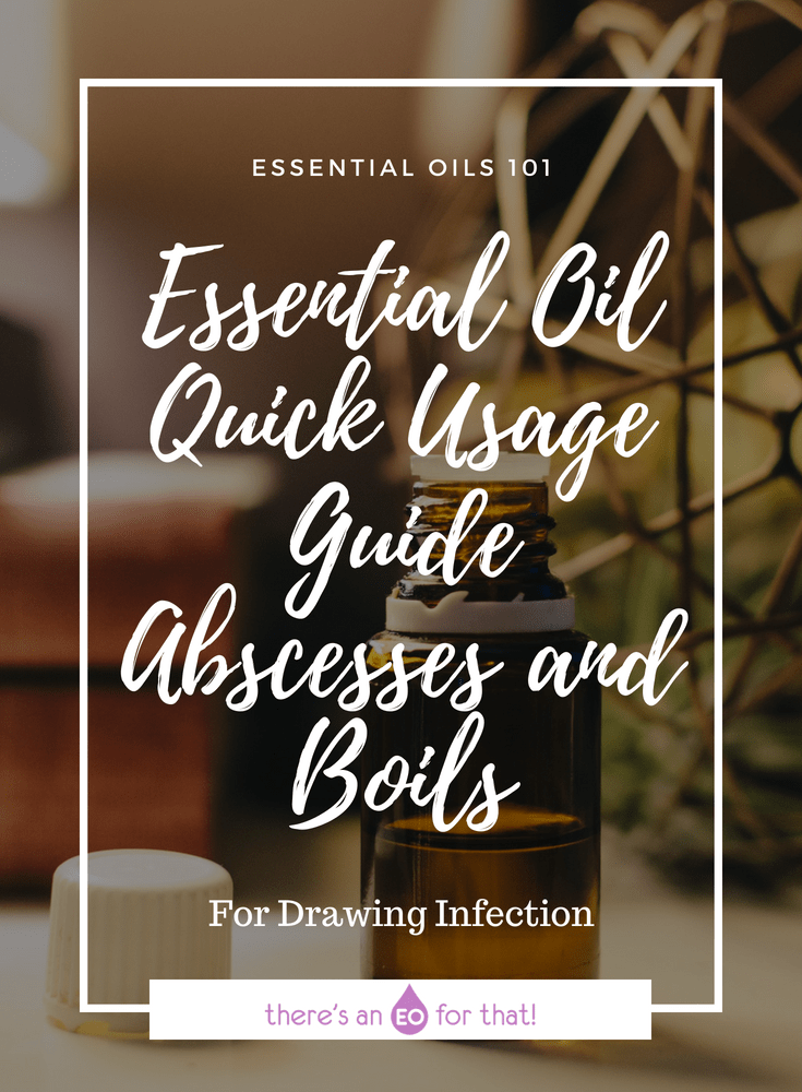 Essential Oil Quick Usage Guide - Abscesses and Boils - These oils help draw out toxins and infection while killing off bacteria, reducing inflammation and pain, and healing the wound.