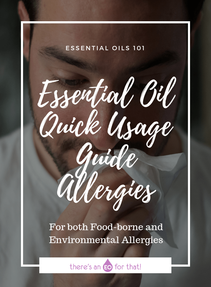 Essential Oil Quick Usage Guide - Allergies - These oils are perfect for mitigating the symptoms of both season and environmental allergies as well as food-borne allergies and intolerance.