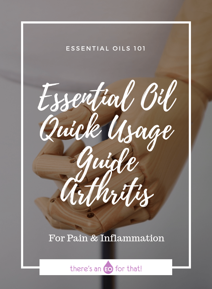 Essential Oil Quick Usage Guide - Arthritis - Use these oils for pain relief and to reduce inflammation in connective tissue and joints.