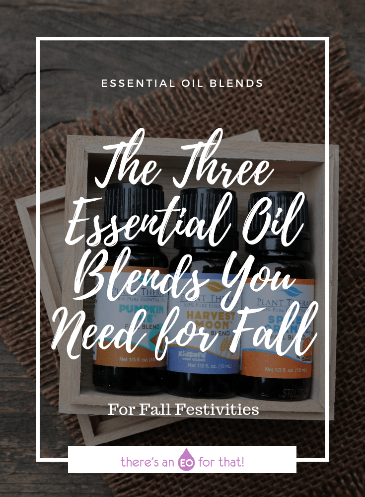 The Three Essential Oil Blends You Need for Fall - These blends are perfect for Fall festivities!