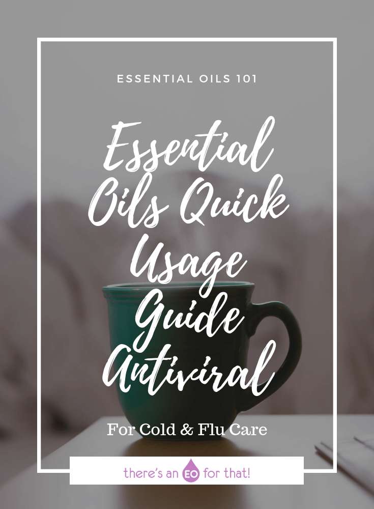 Essential Oil Quick Usage Guide - Antiviral - Antiviral essential oils are some of the most important essential oils you can have on hand during cold and flu season.