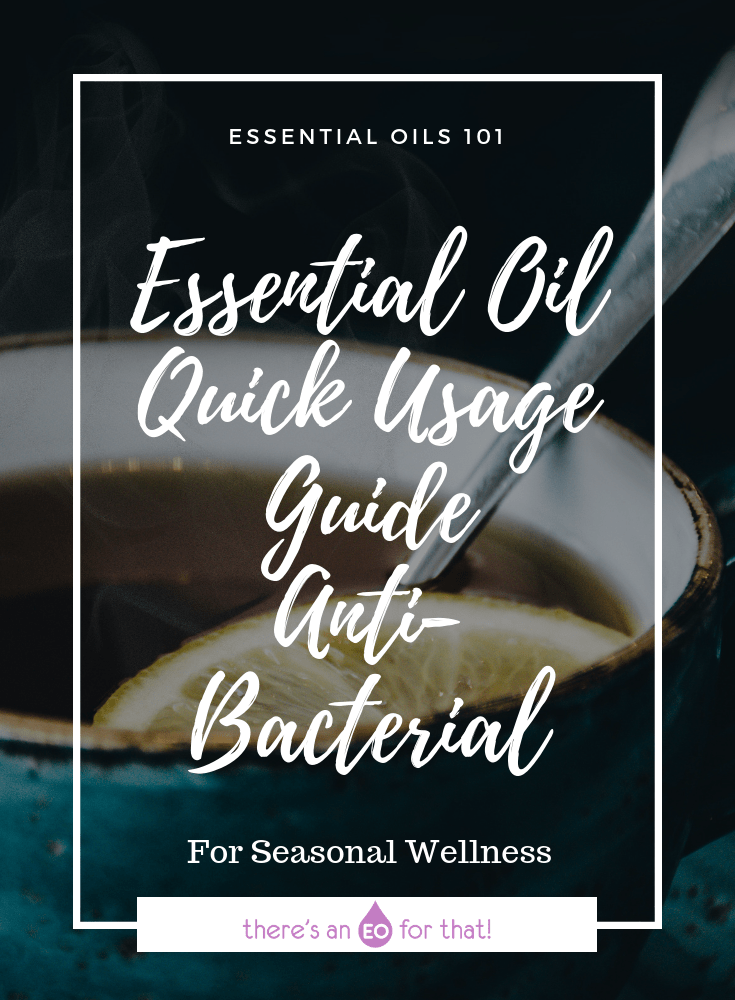 Essential Oil Quick Usage Guide - Anti-Bacterial - Support your immune system with the power of anti-bacterial essential oils that can be used in cleaning recipes, the diffuser, or as a room spray.