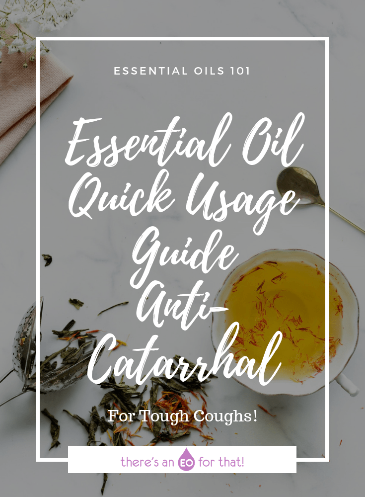 Essential Oil Quick Usage Guide - Anti-Catarrhal - Learn which essential oils have the best anti-spasmodic, expectorant, and anti-viral properties for treating cough.