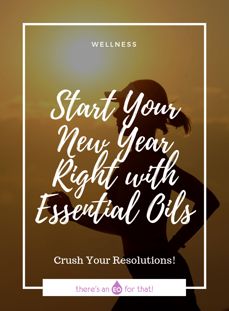 Start Your New Year Right with Essential Oils - Learn how essential oils can help you crush your New Years resolutions like saving money, getting creative, getting fit, and much more!