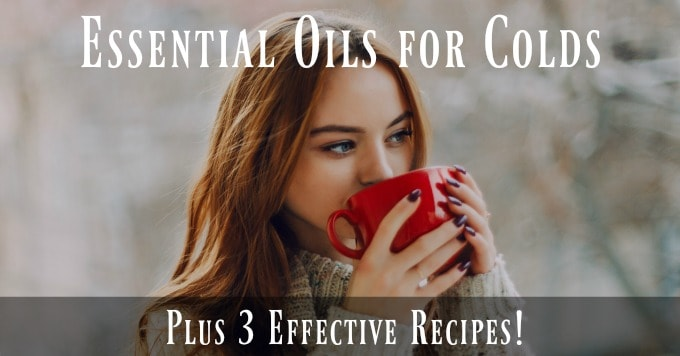 Essential Oils for Colds Plus 3 Effective Recipes!