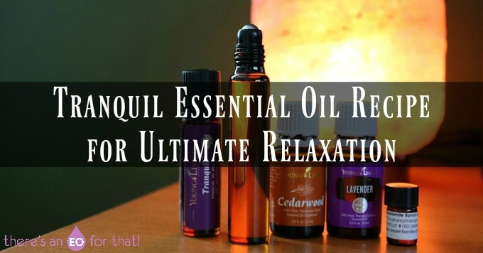Tranquil Essential Oil Recipe for Ultimate Relaxation