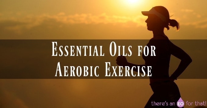 Essential Oils for Aerobic Exercise