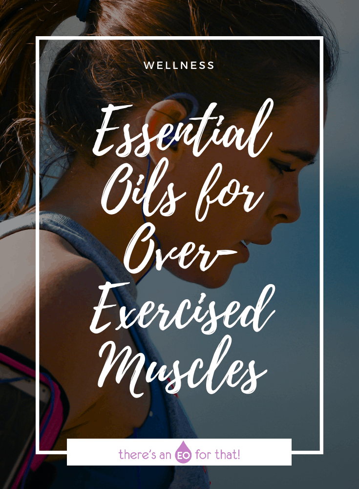 Essential Oils for Over-Exercised Muscles - Learn about the best essential oils to use for alleviating soreness, tension, and muscle pain.